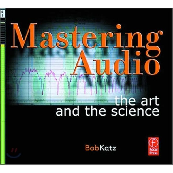 Mastering Audio : The Art and the Science  Bob Katz  Robert A  Katz