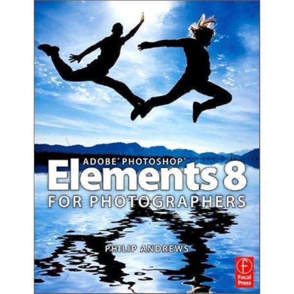 Adobe Photoshop Elements 8 for Photographers  Philip Andrews