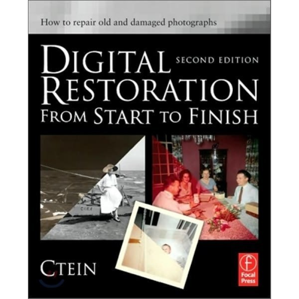 Digital Restoration from Start to Finish  2 E : How to repair old and damaged photographs  Ctein