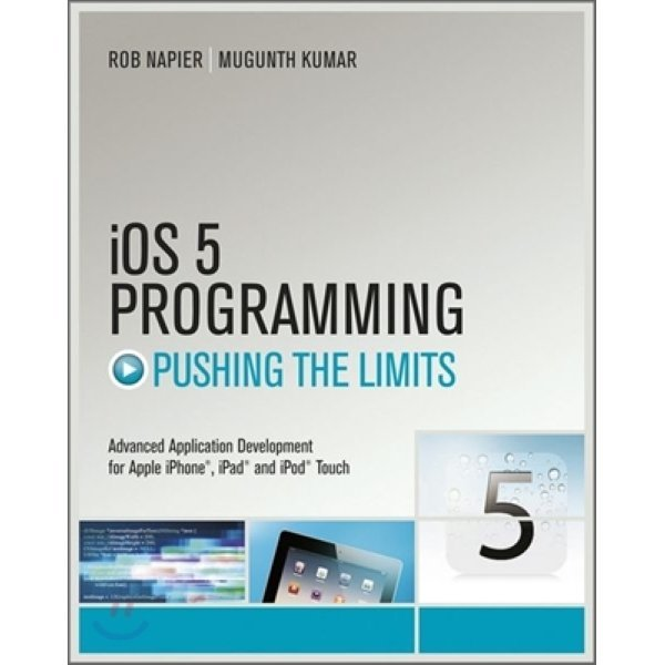 iOS 5 Programming : Pushing the Limits : Advanced Application Development for Apple iPhone  iPad ...