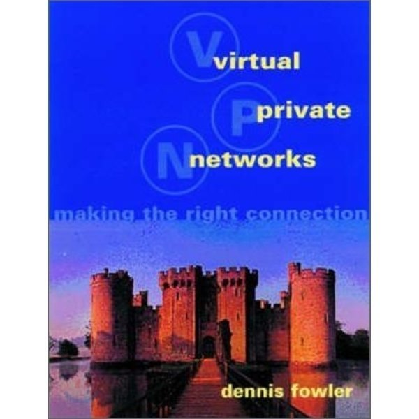 Virtual Private Networks : Making the Right Connection  Dennis Fowler