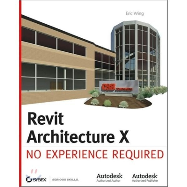 Revit Architecture 2010 : No Experience Required  Eric Wing