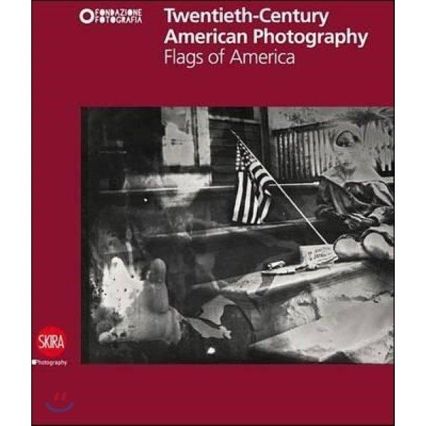 Twentieth-Century American Photography : Flags of America  Filippo Maggia  Claudia Fini