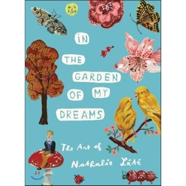 In the Garden of My Dreams: The Art of Nathalie Lete  Nathalie Lete