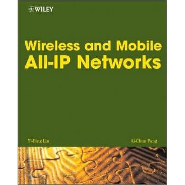 Wireless and Mobile All-IP Networks  Yi-Bing Lin  Ai-Chun Pang