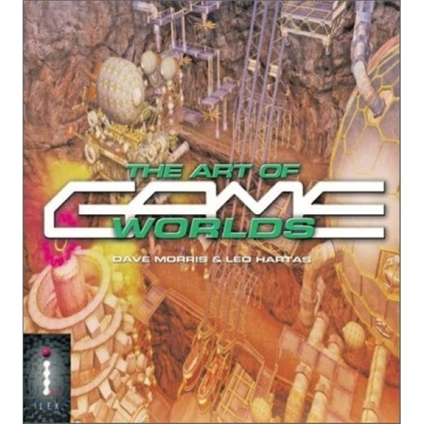The Art of Game Worlds  Dave Morris  Leo Hartas