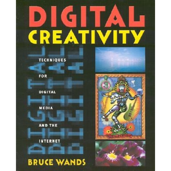 Digital Creativity: Techniques for Digital Media and the Internet                                ...
