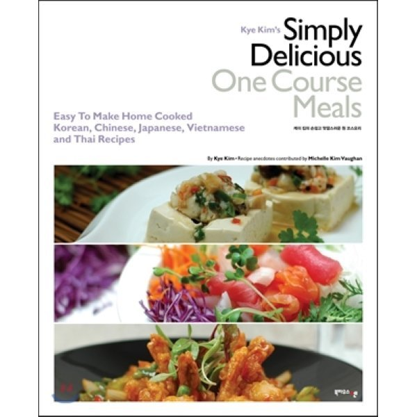 Kye Kim s Simply Delicious One Course Meals : Easy To Make Home Cooked  Korean  Chinese  Japanese...