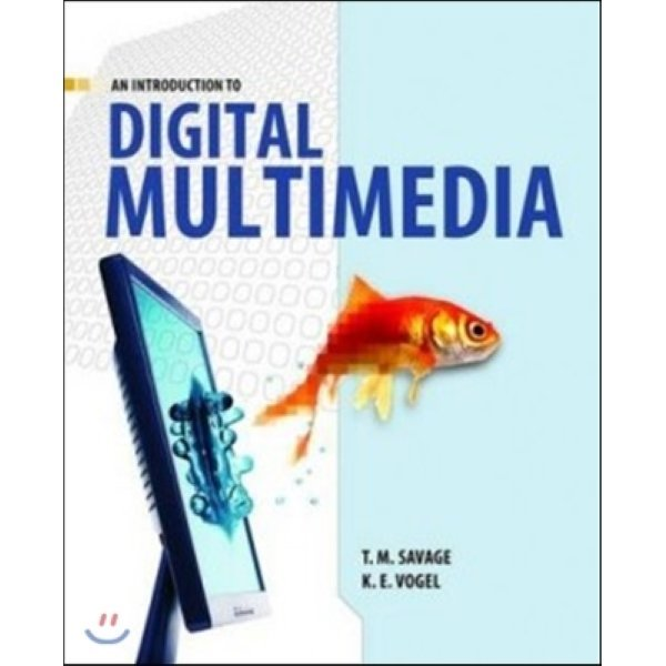 An Introduction to Digital Multimedia  T M  Savage  K E  Vogel