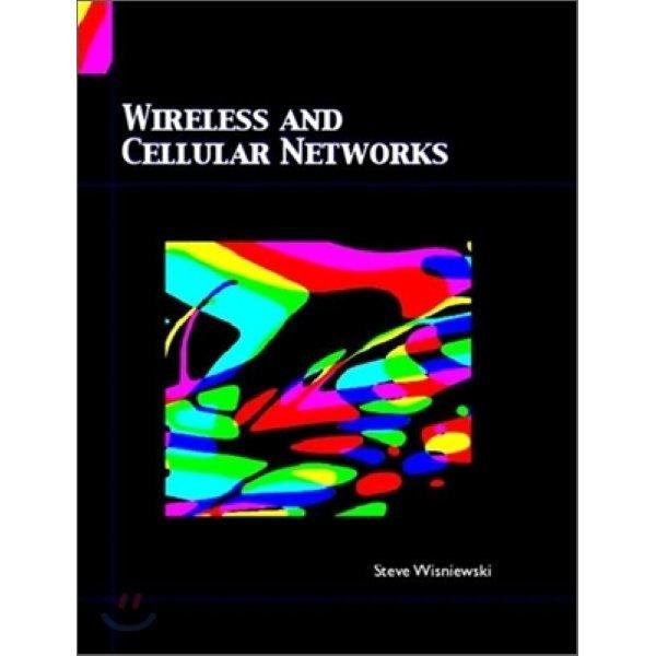 Wireless and Cellular Networks  Steve Wisniewski