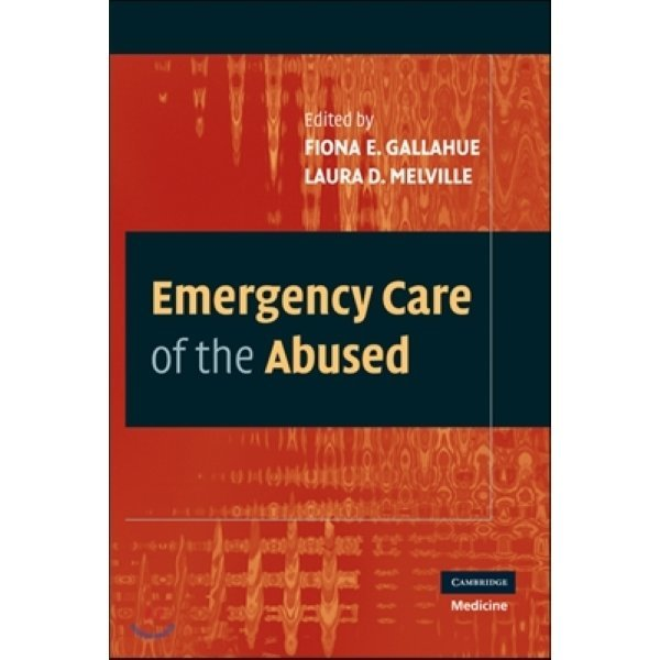 Emergency Care of the Abused  Fiona Gallahue  Laura Melville