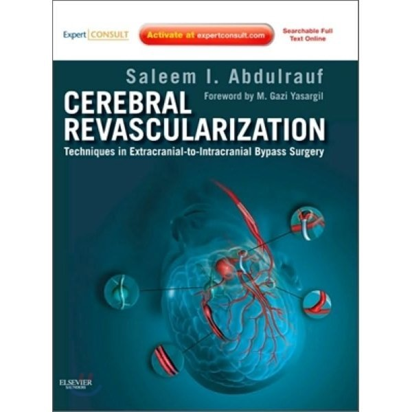 Cerebral Revascularization : Techniques in Extracranial-To-Intracranial Bypass Surgery : Expert C...