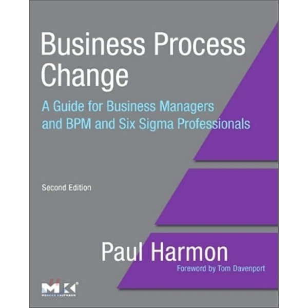 Business Process Change  2 E : A Manager s Guide to Improving Redesigning and Automating Processe...