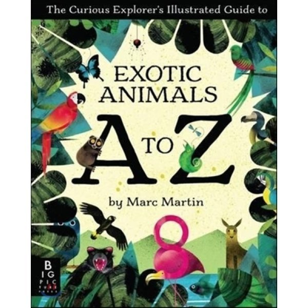 Curious Explorer s Illustrated Guide to Exotic Animals A to Z  Marc Martin