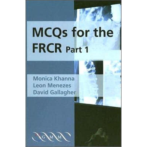 MCQs for the FRCR  Part 1  Monica Khanna  Leon Menezes