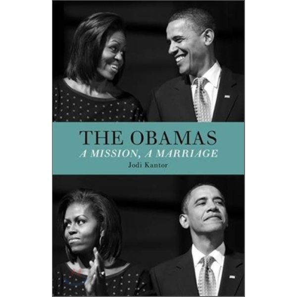 The Obamas : A Mission  a Marriage  Jodi Kantor