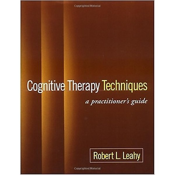 Cognitive Therapy Techniques : A Practitioner s Gu