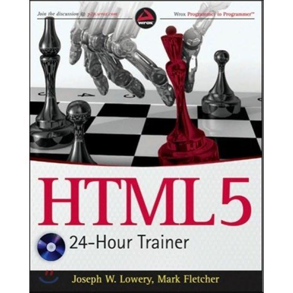 HTML5 24-Hour Trainer with DVD  Joseph W  Lowery  Mark Fletcher