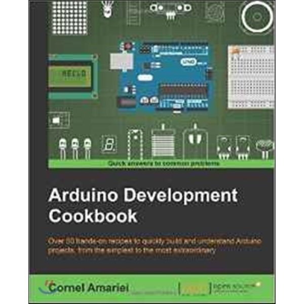 Arduino Development Cookbook : Over 50 Hands-on Recipes to Quickly Build and Understand Arduino P...