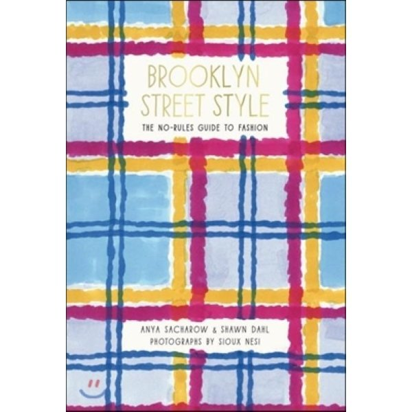 Brooklyn Street Style: The No-Rules Guide to Fashion : The No-Rules Guide to Fashion  Shawn Dahl ...