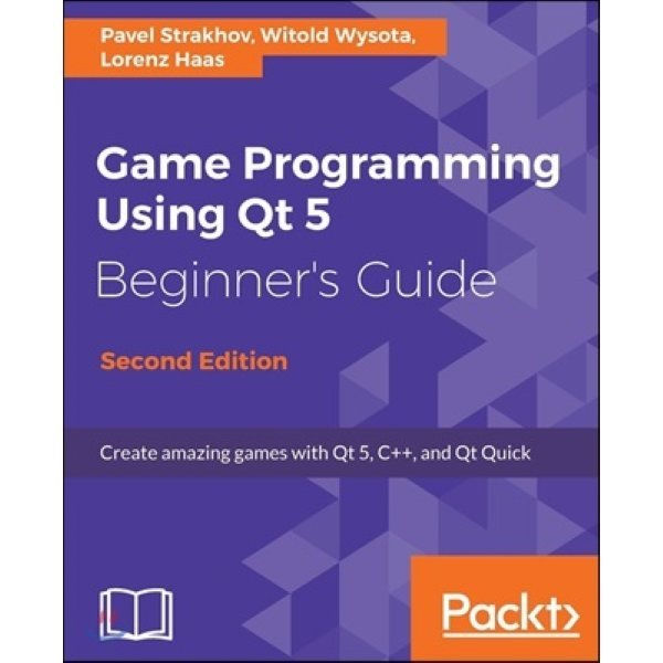 Game Programming using Qt 5 x Beginner s Guide: Design and build fun games with Qt and Qt Quick 2...