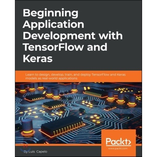 Beginning Application Development with Tensorflow and Keras : Learn to design  develop  train  an...