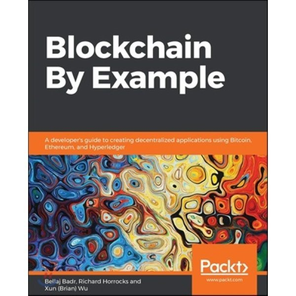 Blockchain by Example : A developer s guide to creating decentralized applications using Bitcoin ...