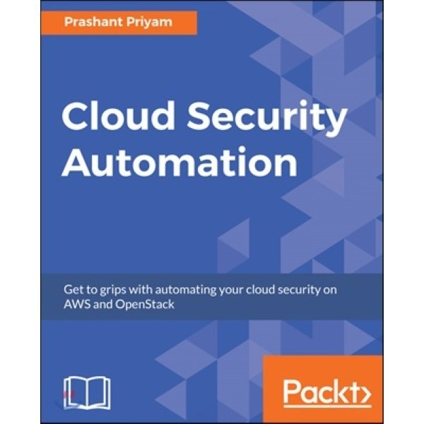 Cloud Security Automation : Get to grips with automating your cloud security on AWS and OpenStack...