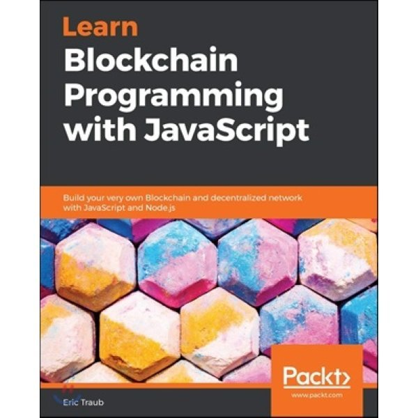 Learn Blockchain Programming with JavaScript : Build your very own Blockchain and decentralized n...