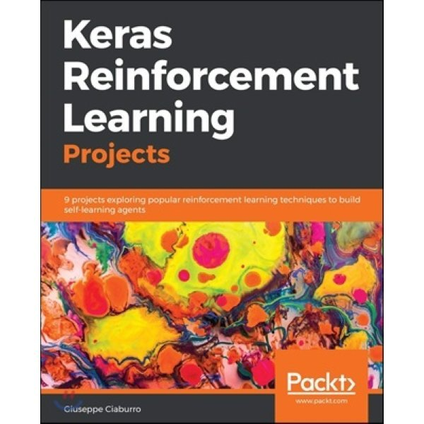 Keras Reinforcement Learning Projects : 9 projects exploring popular reinforcement learning techn...
