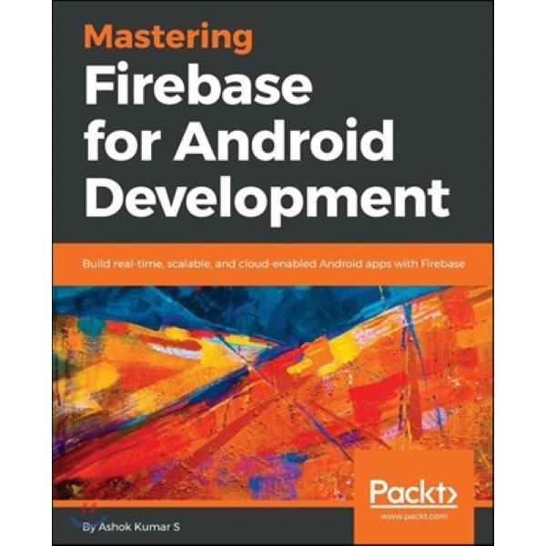 Mastering Firebase for Android Development : Build real-time  scalable  and cloud-enabled Android...