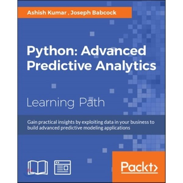 Python: Advanced Predictive Analytics : Gain practical insights by exploiting data in your busine...