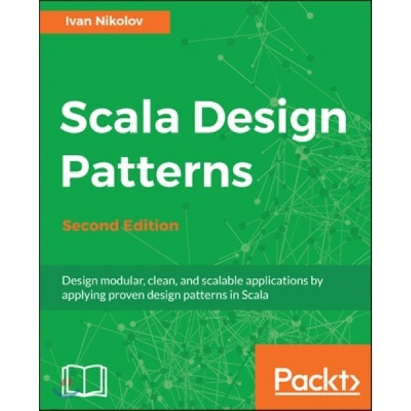 Scala Design Patterns  2 E : Design modular  clean  and scalable applications by applying proven ...