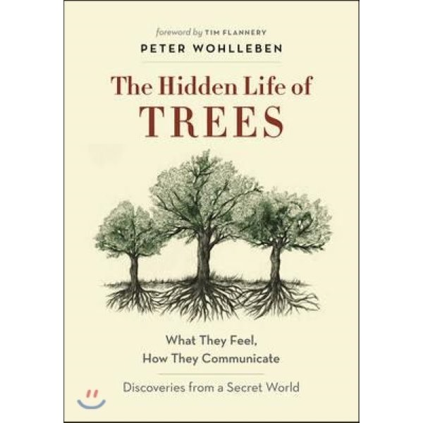 The Hidden Life of Trees : What They Feel  How They Communicate: Discoveries from a Secret World ...