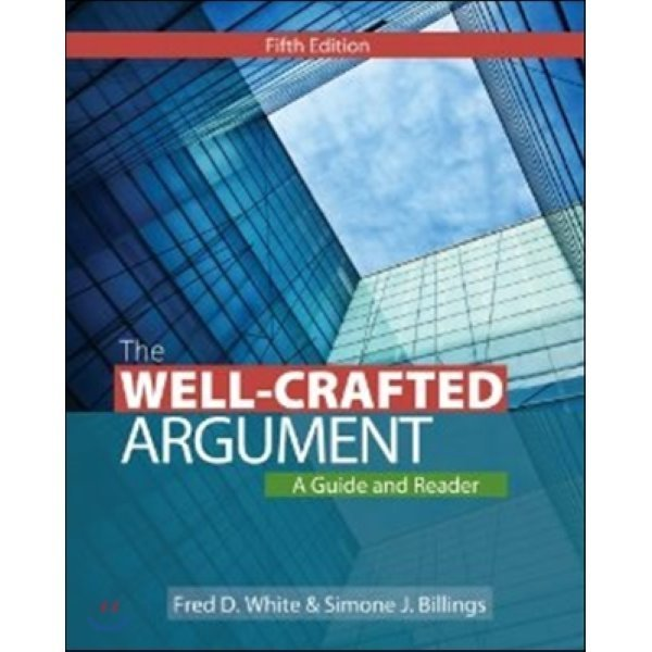The Well-Crafted Argument: A Guide and Reader : A Guide and Reader  White  Fred D   Billings  Sim...