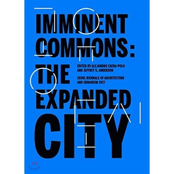 Imminent Commons: The Expanded City : Seoul Biennale of Architecture and Urbanism 2017  Alejand...