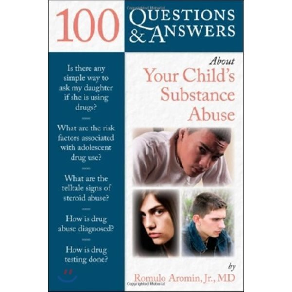 100 Questions   Answers About Your Child s Substance Abuse  Aromin  Romulo A   Jr   M D