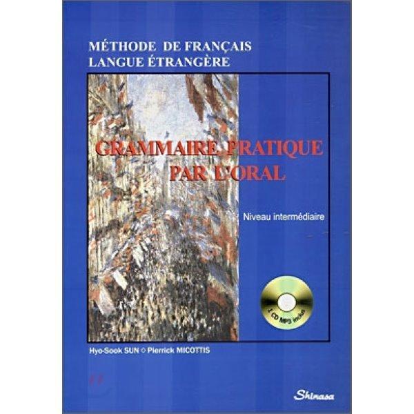 GRAMMAIRE PRATIQUE PAR L ORAL : Niveau intermediaire  Sook SUN Pierrick MICOTTIS