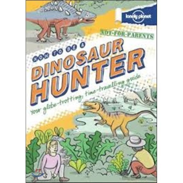 Not for Parents How to be a Dinosaur Hunter