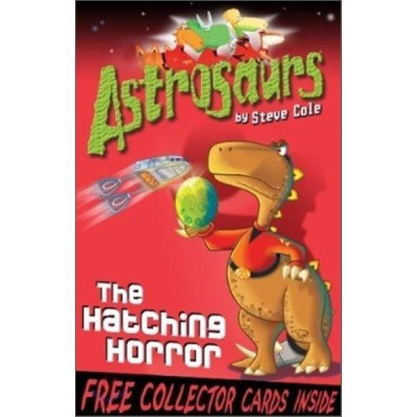 Astrosaurs : The Hatching Horror  Steve Cole