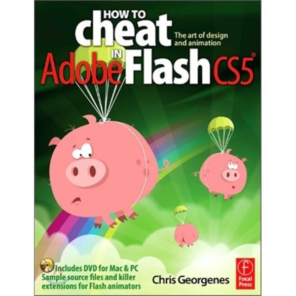 How to Cheat in Adobe Flash CS5 : The Art of Design and Animation  Chris Georgenes