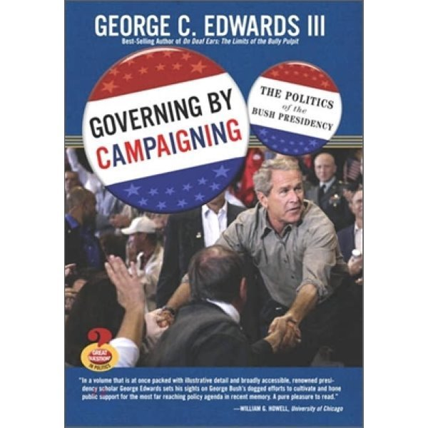 Governing by Campaigning : The Politics of the Bush Presidency  George C  Edwards