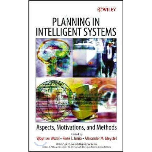 Planning in Intelligent Systems : Aspects  Motivations  and Methods  Wout Van Wezel   Rene J  Jor...