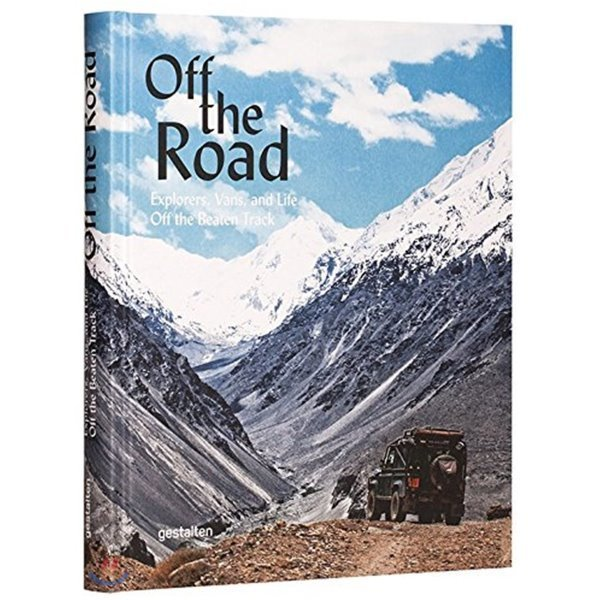 Off the Road : Explorers  Vans  and Life Off the Beaten Track  Robert Klanten Maximilian Funk Sve...