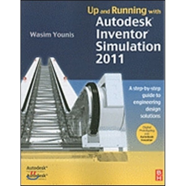 Up and Running with Autodesk Inventor Simulation 2011 : A Step-By-Step Guide to Engineering Des...