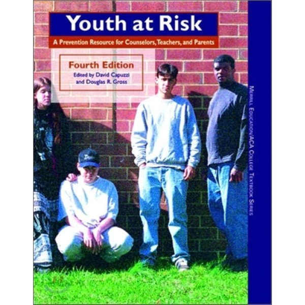 Youth at Risk  4 E : A Prevention Resource for Counselors  Teachers  and Parents  David Capuzzi...