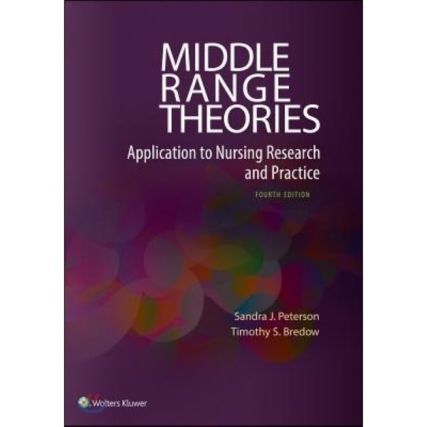 Middle Range Theories : Application to Nursing Research and Practice  Sandra J  Peterson Timoth...