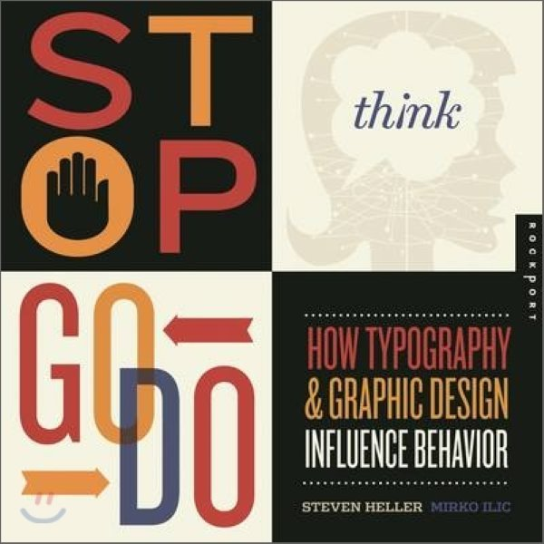 Stop  Think  Go  Do : How Typography and Graphic Design Influence Behavior  Steven Heller  Mirko ...