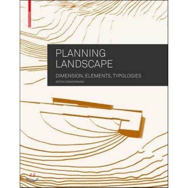 Planning Landscape : Dimensions  Elements  Typologies  Zimmermann  Astrid