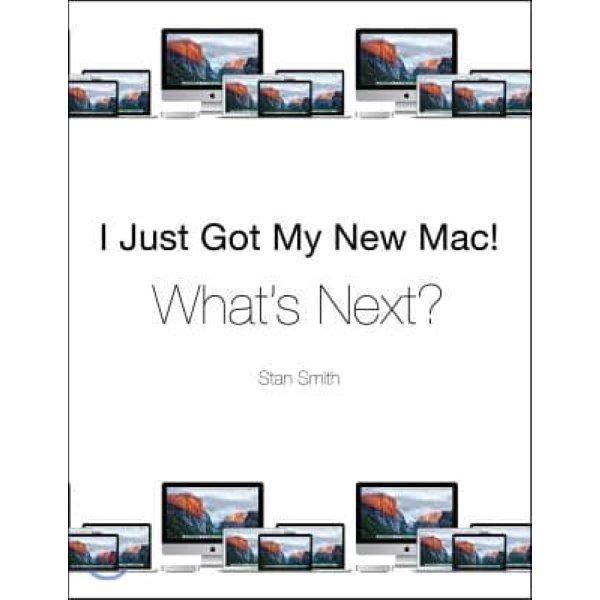 I Just Got My New Mac  What s Next   Smith  Stan
